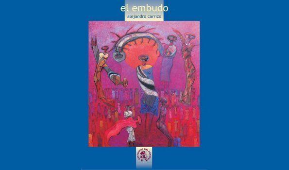 Publican El Embudo, del jujeño Alejandro Carrizo